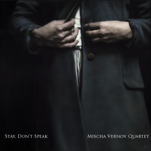 Mischa Vernov Quartet - Stay, don't speak
